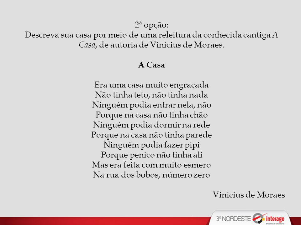 2ª opção: Descreva sua casa por meio de uma releitura da conhecida cantiga A Casa, de autoria de Vinicius de Moraes.