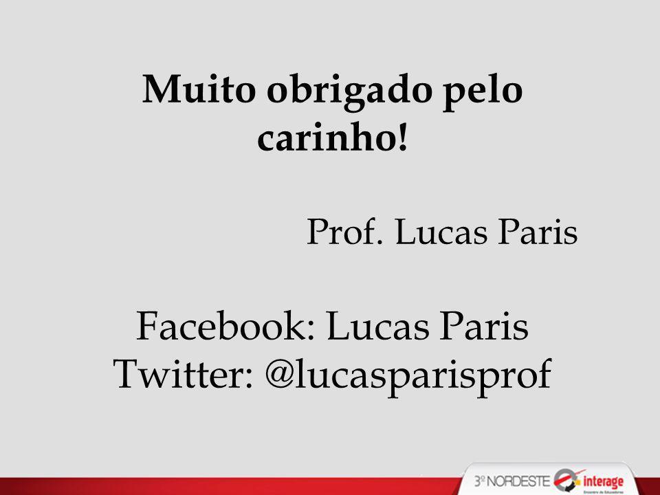 Muito obrigado pelo carinho! Prof. Lucas Paris Facebook: Lucas Paris Twitter: @lucasparisprof