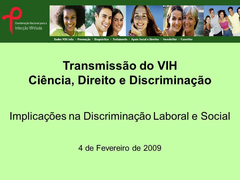 Transmissão do VIH Ciência, Direito e Discriminação Implicações na Discriminação Laboral e Social 4 de Fevereiro de 2009