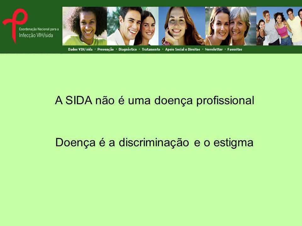 A SIDA não é uma doença profissional Doença é a discriminação e o estigma