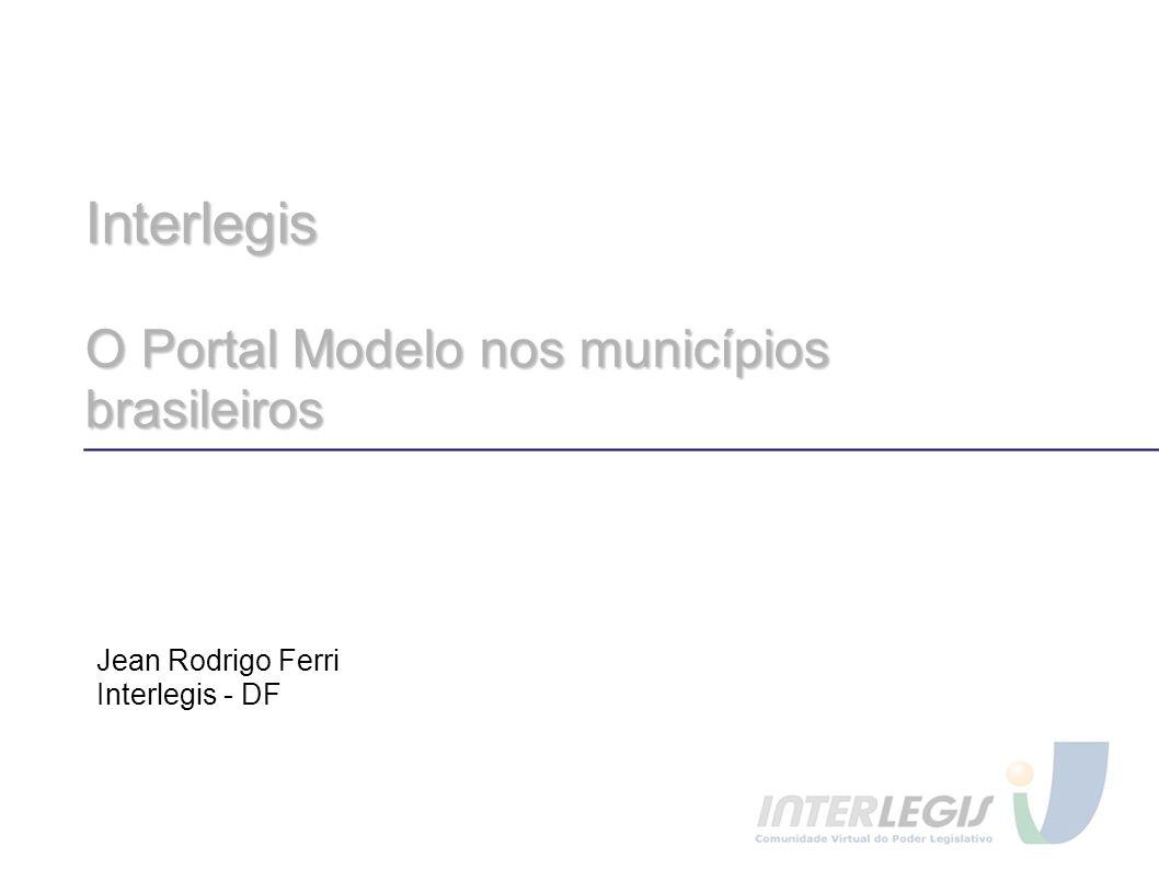 Interlegis O Portal Modelo nos municípios brasileiros Jean Rodrigo Ferri Interlegis - DF