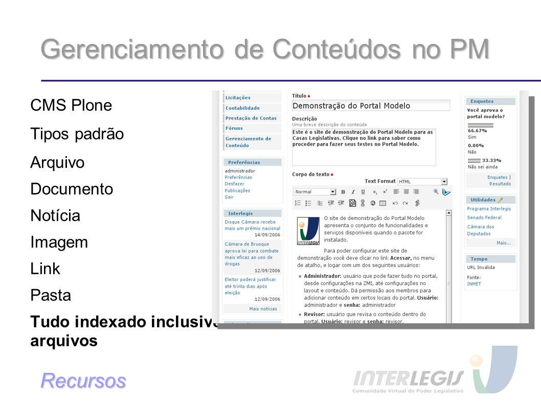 Gerenciamento de Conteúdos no PM CMS Plone Tipos padrão Arquivo Documento Notícia Imagem Link Pasta Tudo indexado inclusive arquivos Recursos