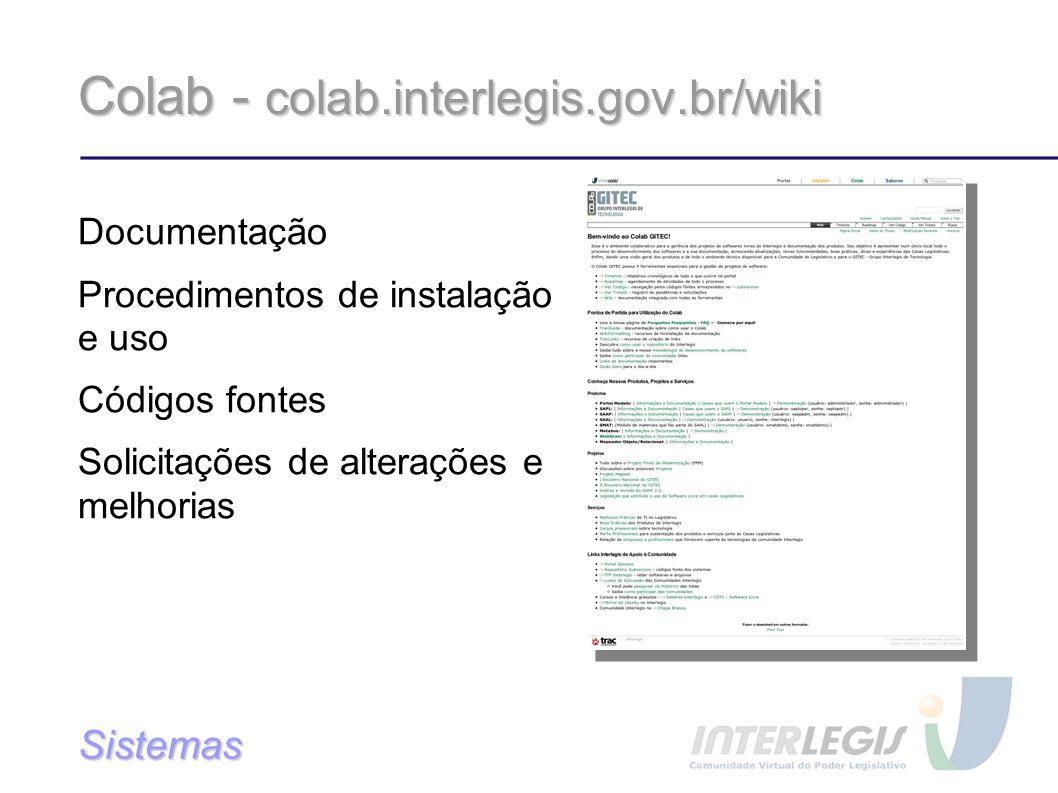 Colab - colab.interlegis.gov.br/wiki Documentação Procedimentos de instalação e uso Códigos fontes Solicitações de alterações e melhorias Sistemas