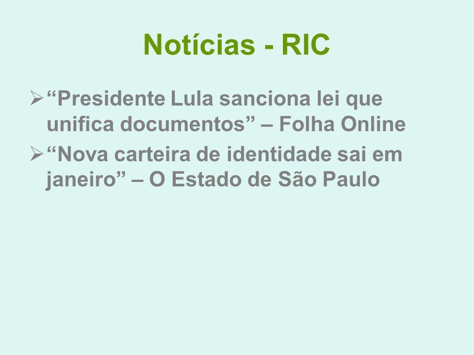 Notícias - RIC Presidente Lula sanciona lei que unifica documentos – Folha Online Nova carteira de identidade sai em janeiro – O Estado de São Paulo