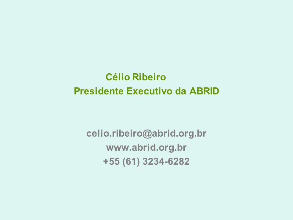 Célio Ribeiro Presidente Executivo da ABRID celio.ribeiro@abrid.org.br www.abrid.org.br +55 (61) 3234-6282