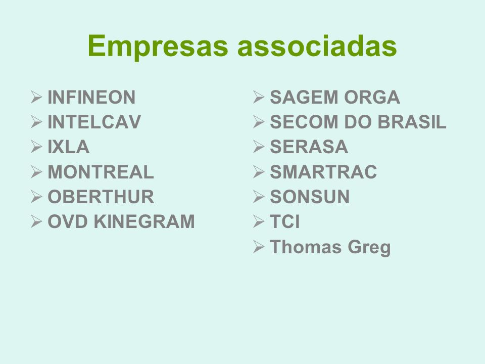 Empresas associadas INFINEON INTELCAV IXLA MONTREAL OBERTHUR OVD KINEGRAM SAGEM ORGA SECOM DO BRASIL SERASA SMARTRAC SONSUN TCI Thomas Greg
