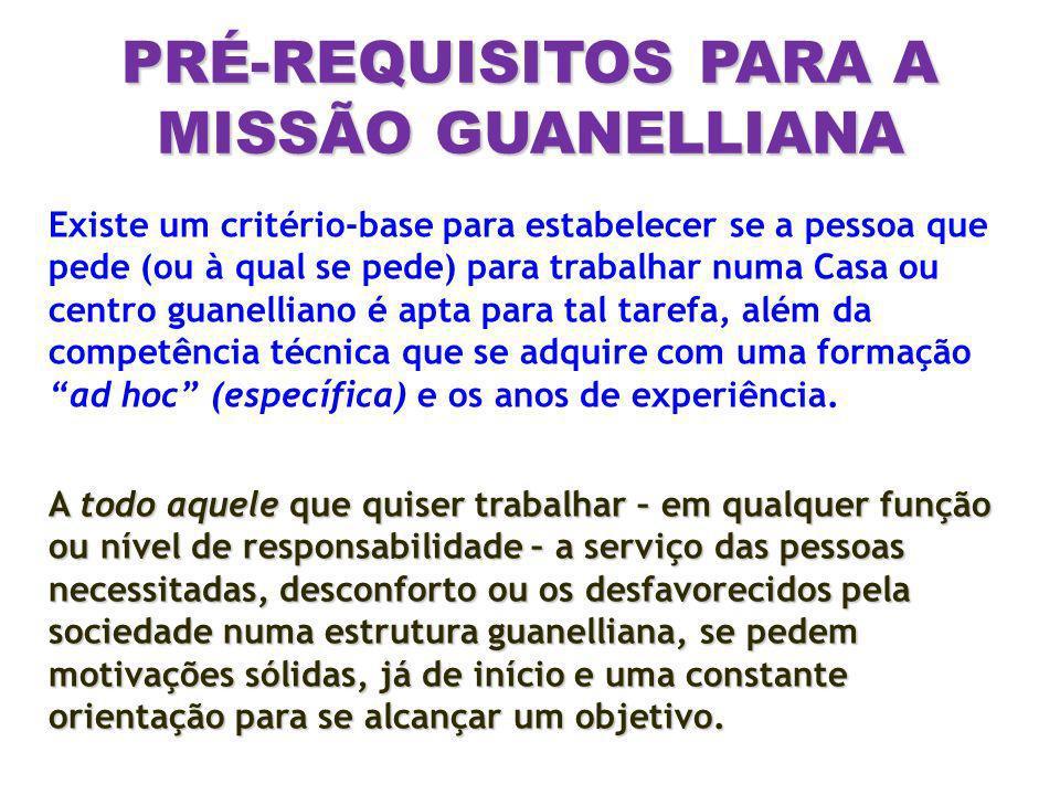 PRÉ-REQUISITOS PARA A MISSÃO GUANELLIANA Existe um critério-base para estabelecer se a pessoa que pede (ou à qual se pede) para trabalhar numa Casa ou