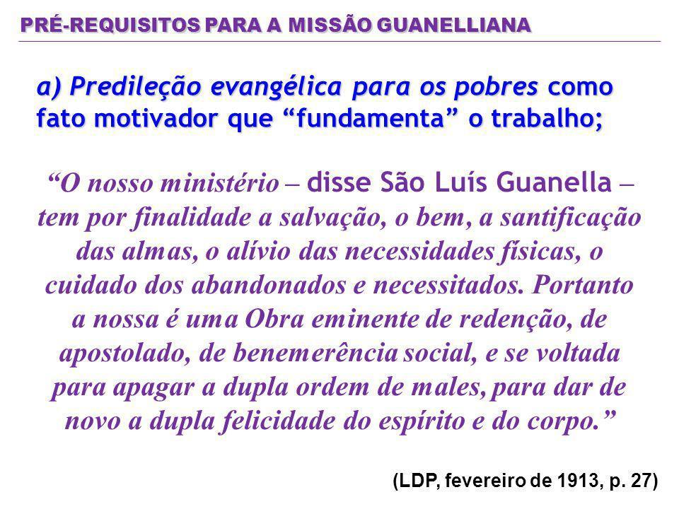 PRÉ-REQUISITOS PARA A MISSÃO GUANELLIANA a) Predileção evangélica para os pobres como fato motivador que fundamenta o trabalho; O nosso ministério – d