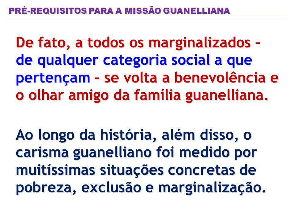 De fato, a todos os marginalizados – de qualquer categoria social a que pertençam – se volta a benevolência e o olhar amigo da família guanelliana.