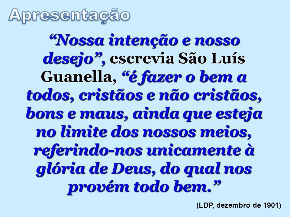 Nossa intenção e nosso desejo, escrevia São Luís Guanella, é fazer o bem a todos, cristãos e não cristãos, bons e maus, ainda que esteja no limite dos