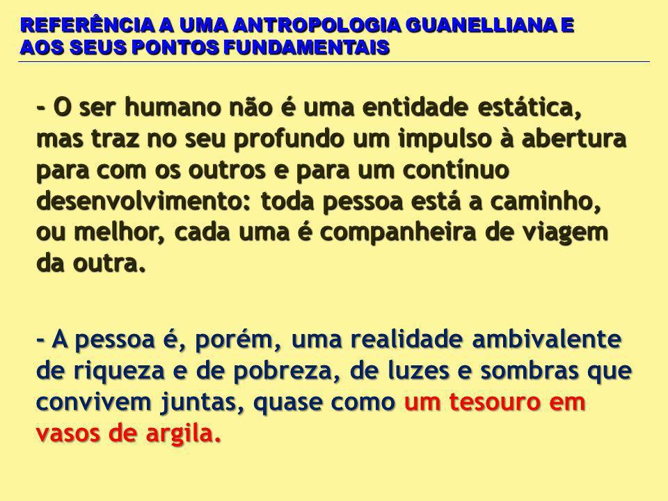 REFERÊNCIA A UMA ANTROPOLOGIA GUANELLIANA E AOS SEUS PONTOS FUNDAMENTAIS - O ser humano não é uma entidade estática, mas traz no seu profundo um impul