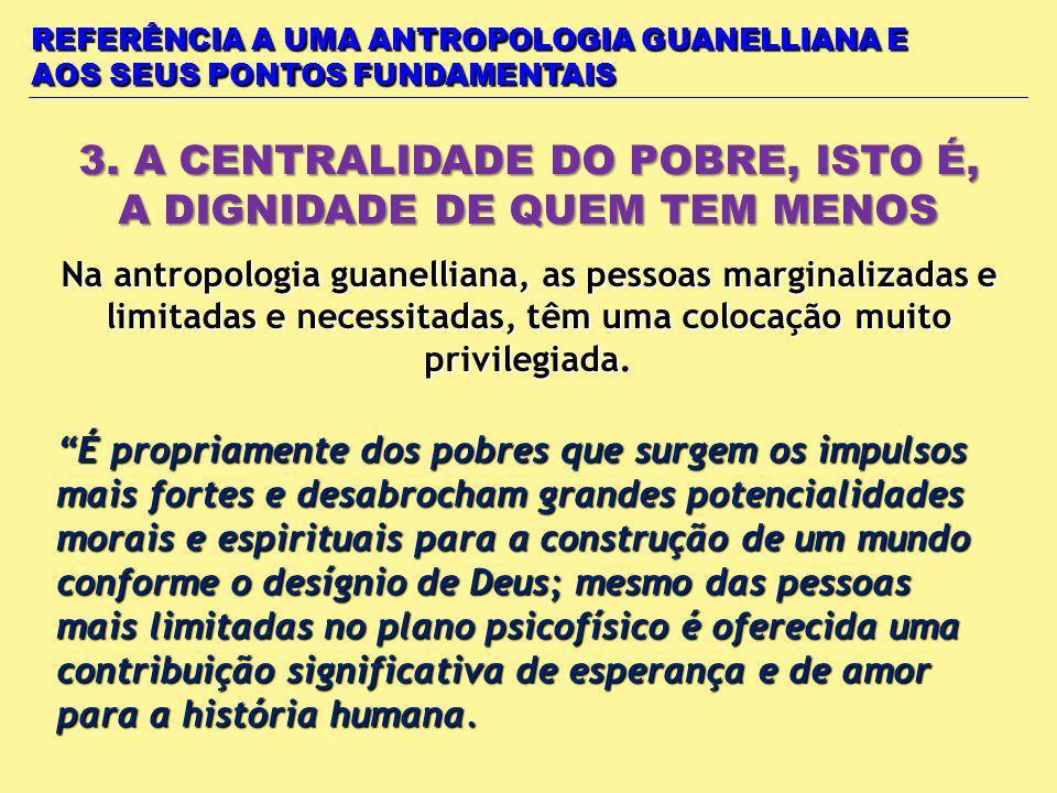 REFERÊNCIA A UMA ANTROPOLOGIA GUANELLIANA E AOS SEUS PONTOS FUNDAMENTAIS 3. A CENTRALIDADE DO POBRE, ISTO É, A DIGNIDADE DE QUEM TEM MENOS Na antropol