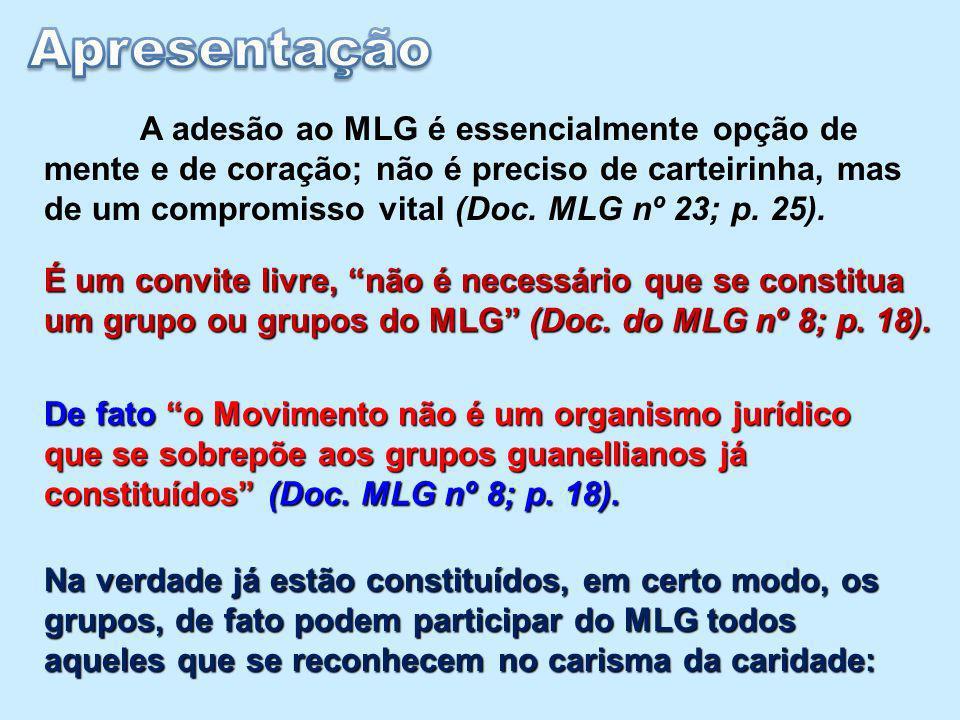 A adesão ao MLG é essencialmente opção de mente e de coração; não é preciso de carteirinha, mas de um compromisso vital (Doc. MLG nº 23; p. 25). De fa