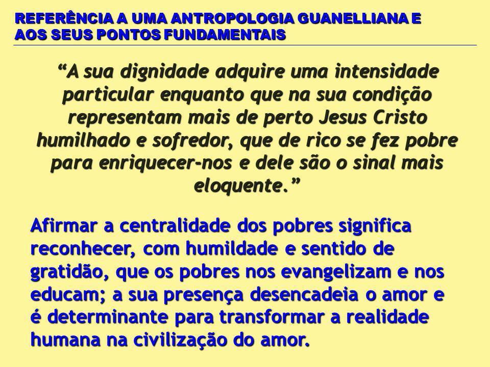 A sua dignidade adquire uma intensidade particular enquanto que na sua condição representam mais de perto Jesus Cristo humilhado e sofredor, que de ri
