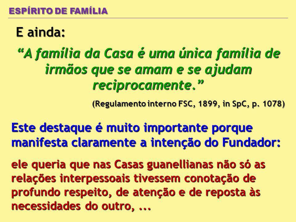 E ainda: ESPÍRITO DE FAMÍLIA (Regulamento interno FSC, 1899, in SpC, p. 1078) A família da Casa é uma única família de irmãos que se amam e se ajudam