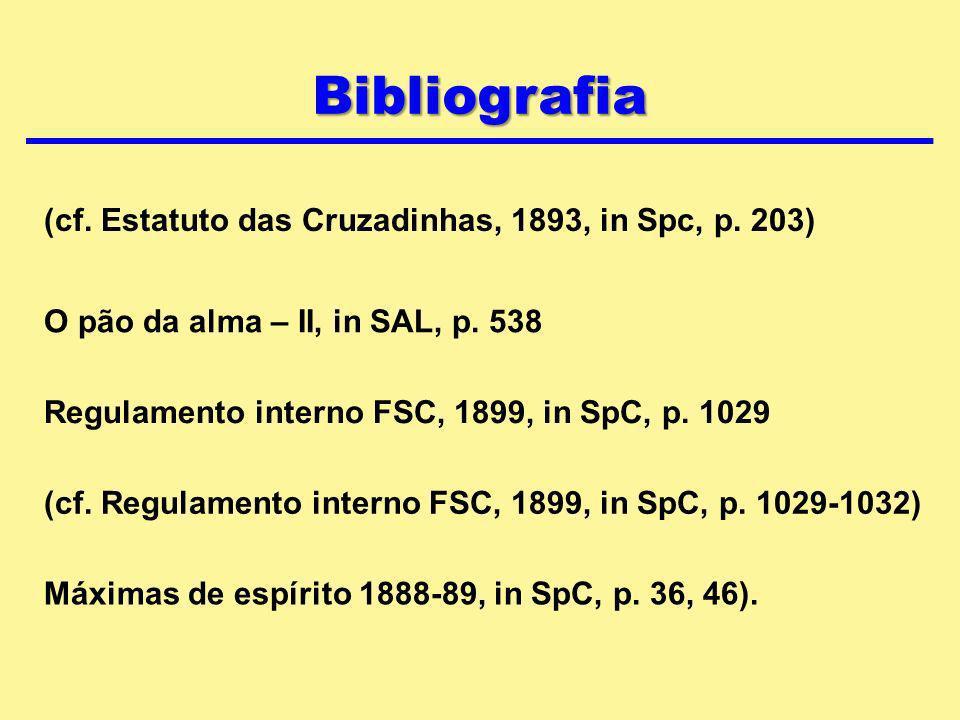 (cf. Estatuto das Cruzadinhas, 1893, in Spc, p. 203) Máximas de espírito 1888-89, in SpC, p. 36, 46). O pão da alma – II, in SAL, p. 538 Regulamento i