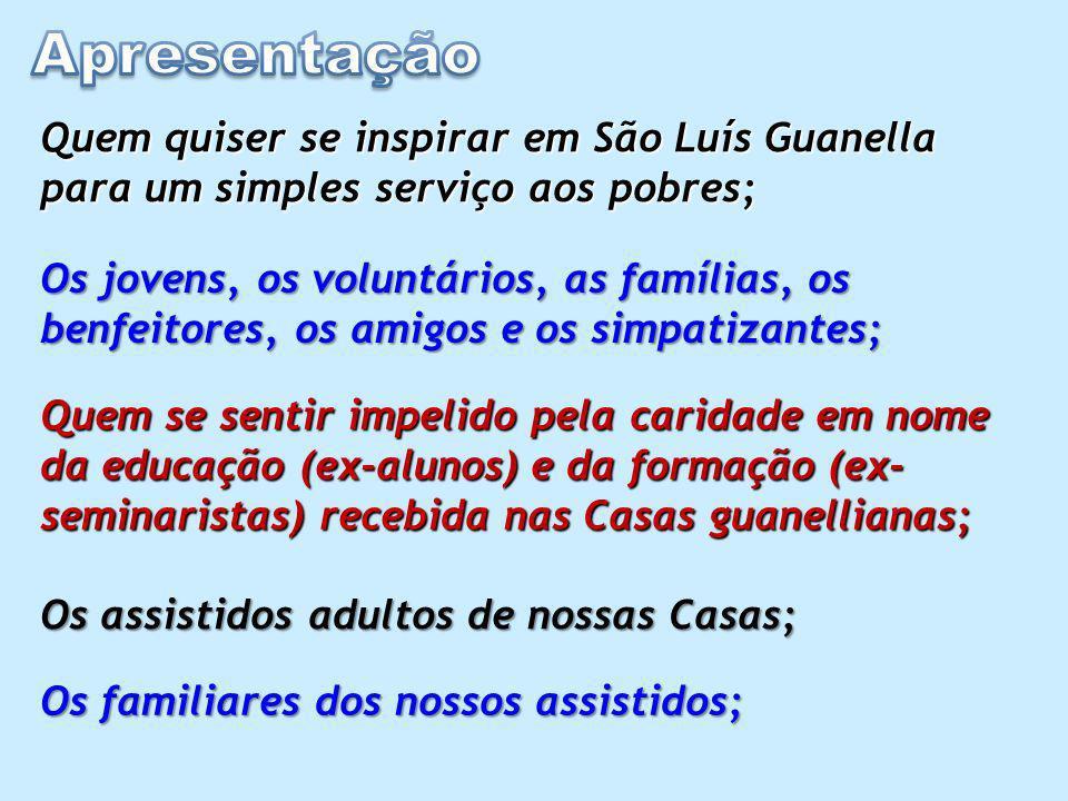 Quem quiser se inspirar em São Luís Guanella para um simples serviço aos pobres; Os jovens, os voluntários, as famílias, os benfeitores, os amigos e o