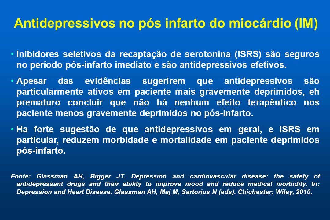 Antidepressivos no pós infarto do miocárdio (IM) Inibidores seletivos da recaptação de serotonina (ISRS) são seguros no período pós-infarto imediato e