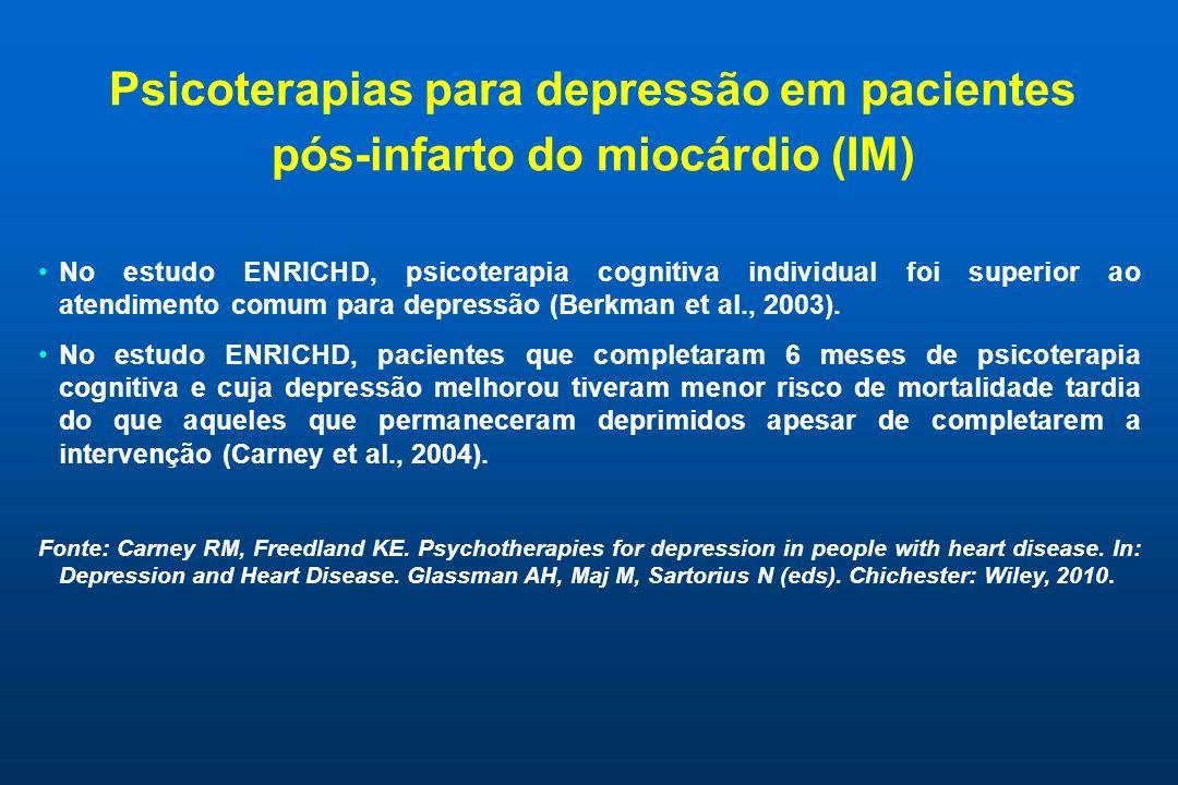 Psicoterapias para depressão em pacientes pós-infarto do miocárdio (IM) No estudo ENRICHD, psicoterapia cognitiva individual foi superior ao atendimento comum para depressão (Berkman et al., 2003).