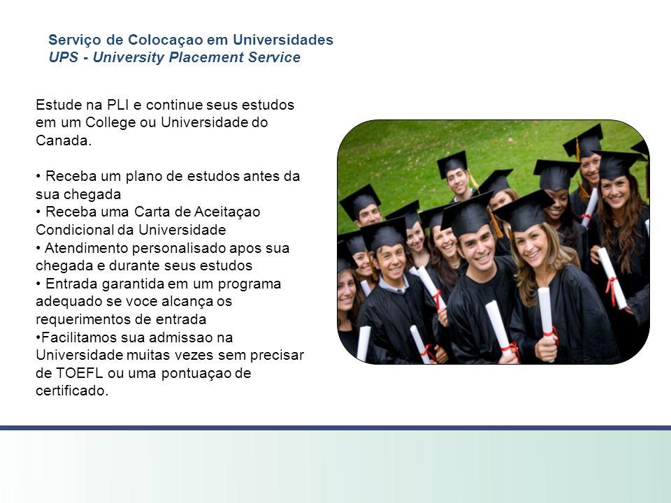 Serviço de Colocaçao em Universidades UPS - University Placement Service Estude na PLI e continue seus estudos em um College ou Universidade do Canada