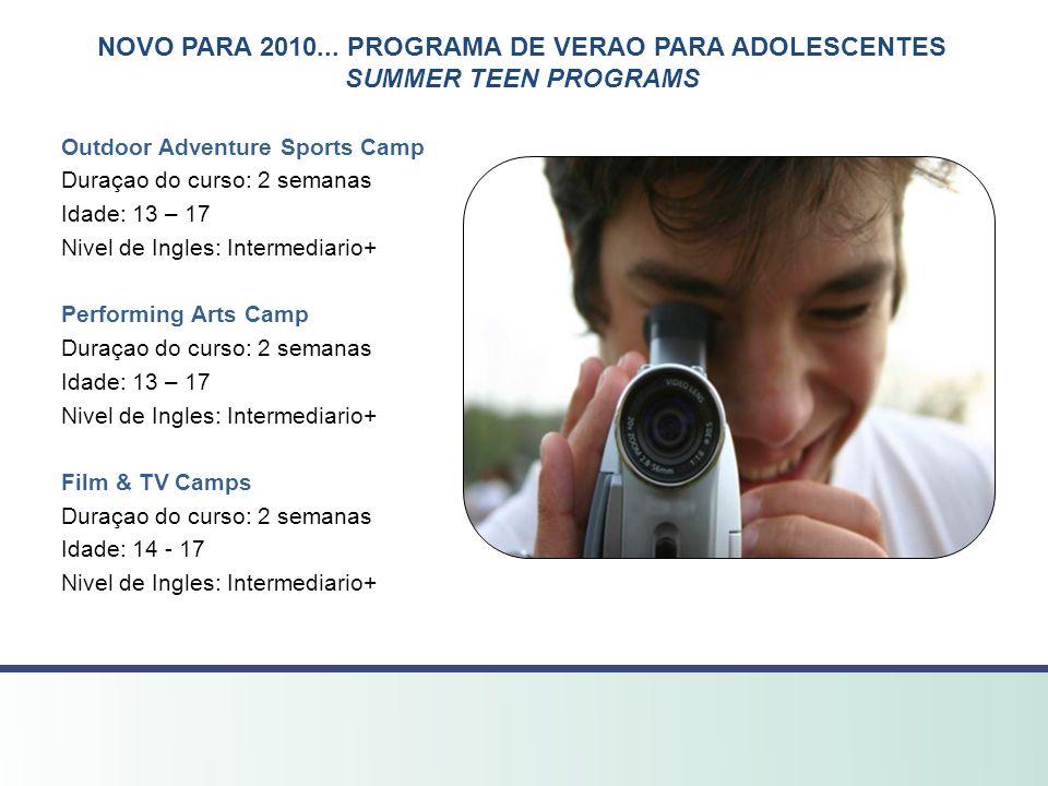 NOVO PARA 2010... PROGRAMA DE VERAO PARA ADOLESCENTES SUMMER TEEN PROGRAMS Outdoor Adventure Sports Camp Duraçao do curso: 2 semanas Idade: 13 – 17 Ni