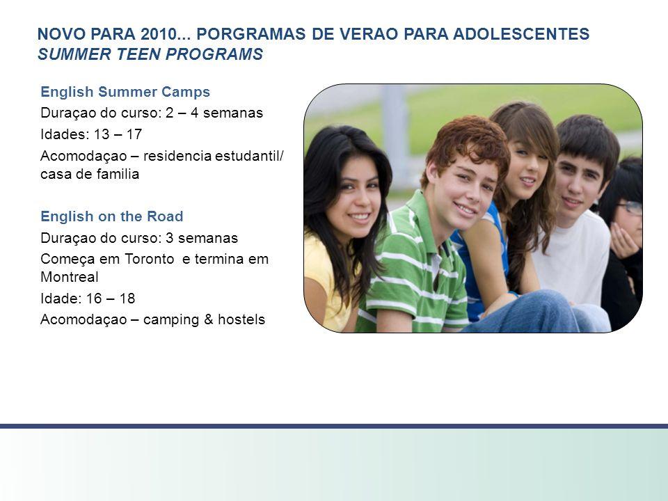 NOVO PARA 2010... PORGRAMAS DE VERAO PARA ADOLESCENTES SUMMER TEEN PROGRAMS English Summer Camps Duraçao do curso: 2 – 4 semanas Idades: 13 – 17 Acomo