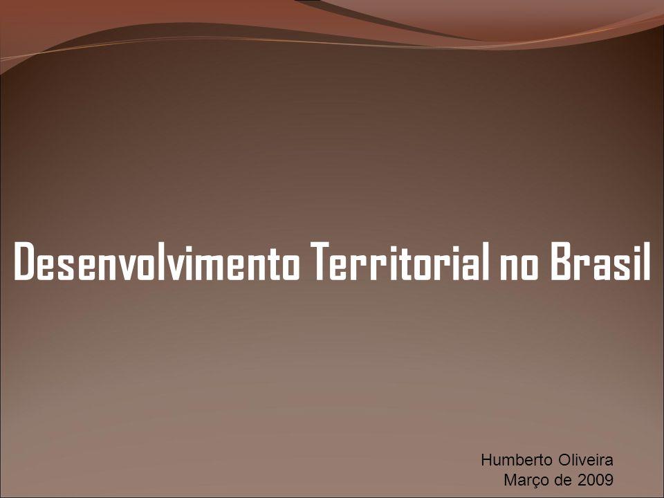 Desenvolvimento Territorial no Brasil Humberto Oliveira Março de 2009