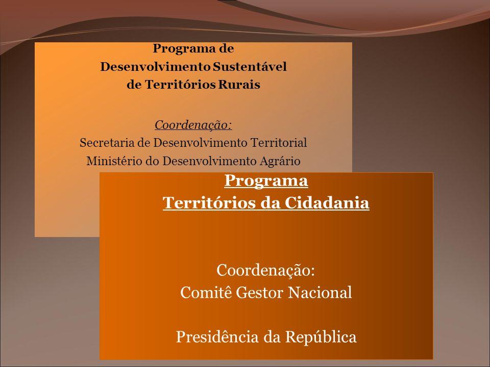 Programa de Desenvolvimento Sustentável de Territórios Rurais Coordenação: Secretaria de Desenvolvimento Territorial Ministério do Desenvolvimento Agr