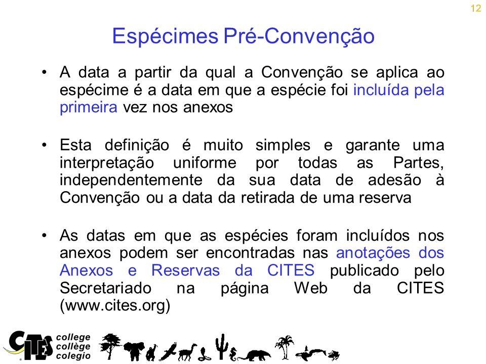 12 Espécimes Pré-Convenção A data a partir da qual a Convenção se aplica ao espécime é a data em que a espécie foi incluída pela primeira vez nos anex