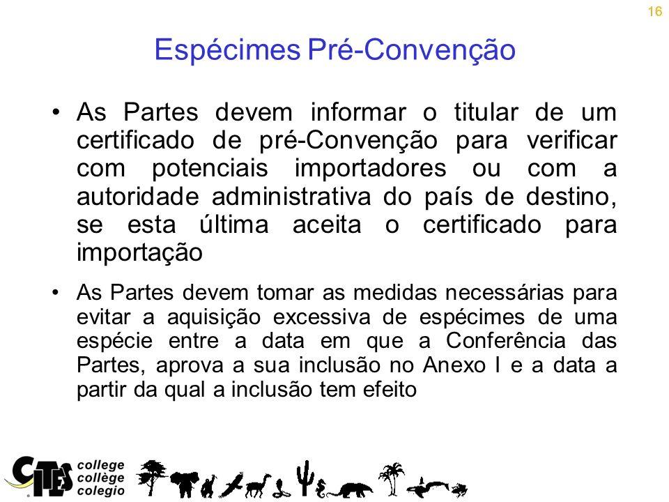 16 Espécimes Pré-Convenção As Partes devem informar o titular de um certificado de pré-Convenção para verificar com potenciais importadores ou com a a