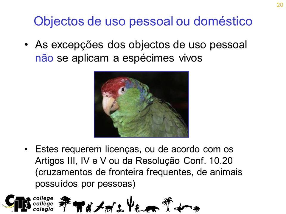 20 Objectos de uso pessoal ou doméstico As excepções dos objectos de uso pessoal não se aplicam a espécimes vivos Estes requerem licenças, ou de acord