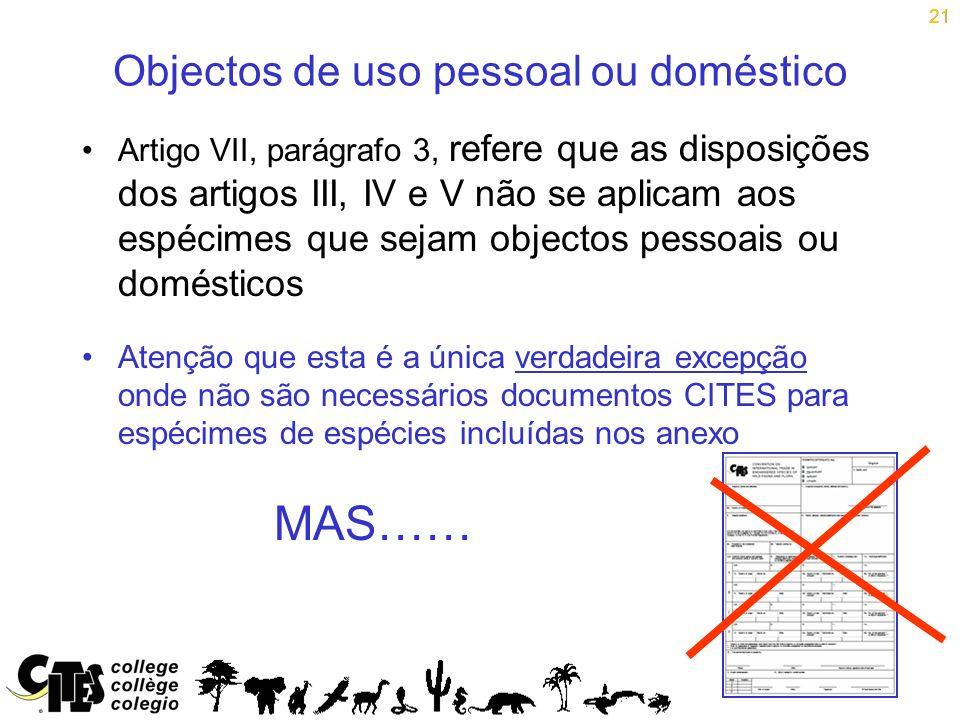 21 Artigo VII, parágrafo 3, refere que as disposições dos artigos III, IV e V não se aplicam aos espécimes que sejam objectos pessoais ou domésticos A