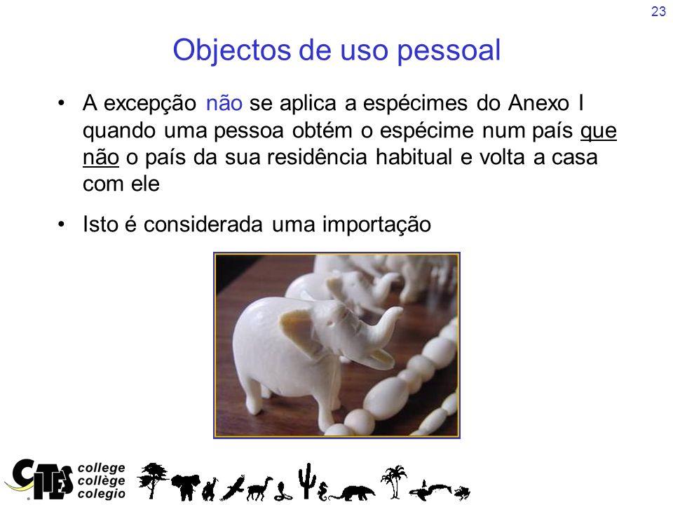 23 Objectos de uso pessoal A excepção não se aplica a espécimes do Anexo I quando uma pessoa obtém o espécime num país que não o país da sua residênci