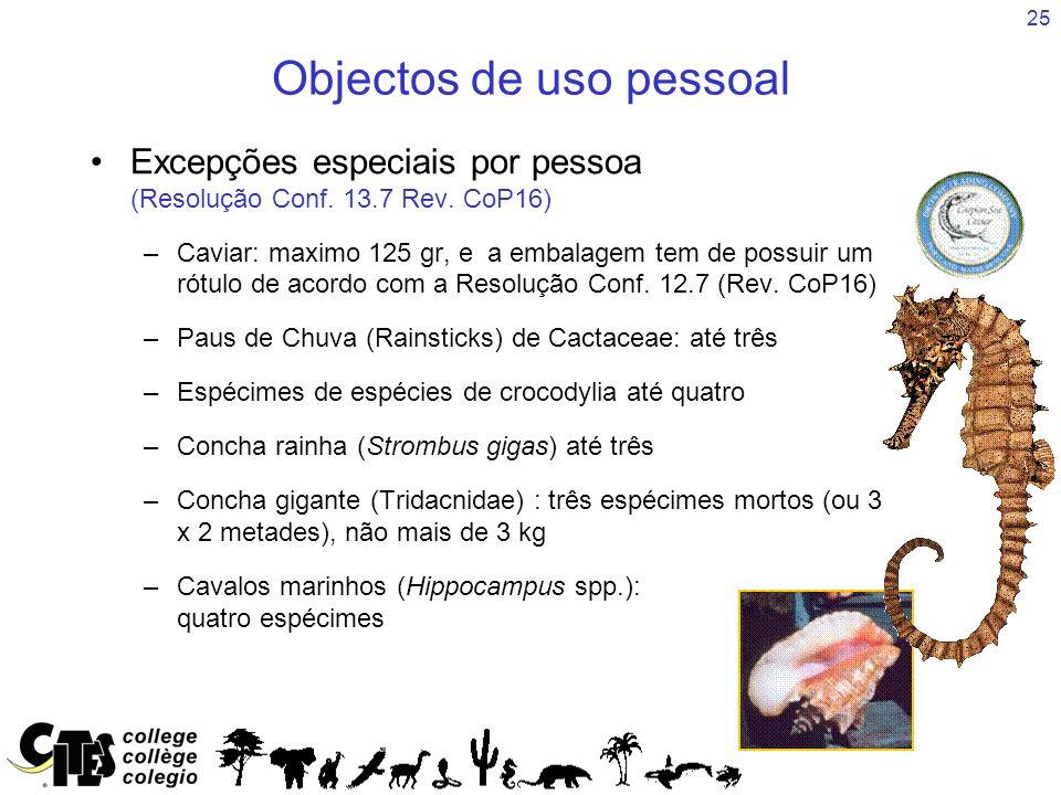 25 Objectos de uso pessoal Excepções especiais por pessoa (Resolução Conf. 13.7 Rev. CoP16) –Caviar: maximo 125 gr, e a embalagem tem de possuir um ró
