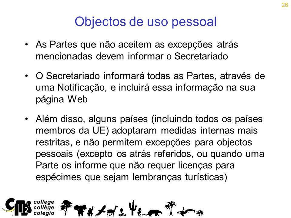 26 Objectos de uso pessoal As Partes que não aceitem as excepções atrás mencionadas devem informar o Secretariado O Secretariado informará todas as Pa
