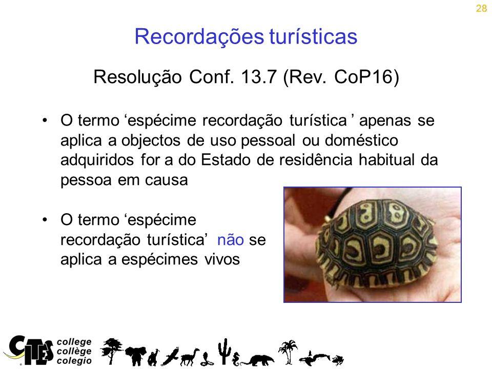 28 Recordações turísticas Resolução Conf. 13.7 (Rev. CoP16) O termo espécime recordação turística apenas se aplica a objectos de uso pessoal ou domést