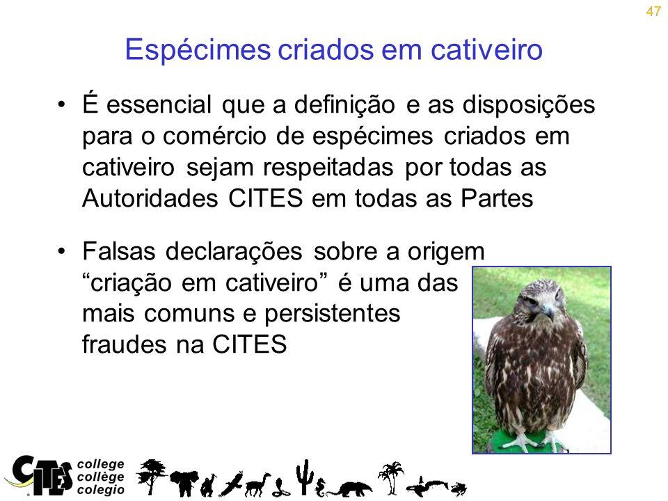 47 Espécimes criados em cativeiro É essencial que a definição e as disposições para o comércio de espécimes criados em cativeiro sejam respeitadas por