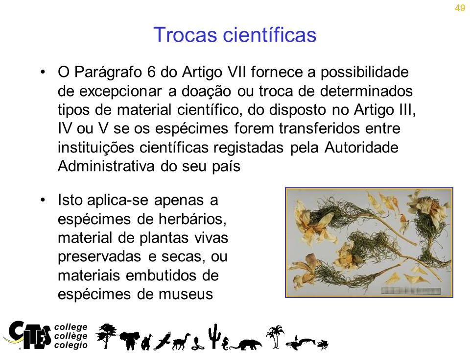 49 Trocas científicas O Parágrafo 6 do Artigo VII fornece a possibilidade de excepcionar a doação ou troca de determinados tipos de material científic