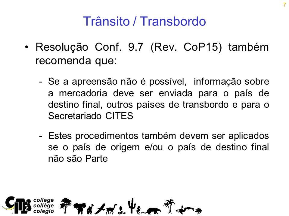 7 Trânsito / Transbordo Resolução Conf. 9.7 (Rev. CoP15) também recomenda que: -Se a apreensão não é possível, informação sobre a mercadoria deve ser