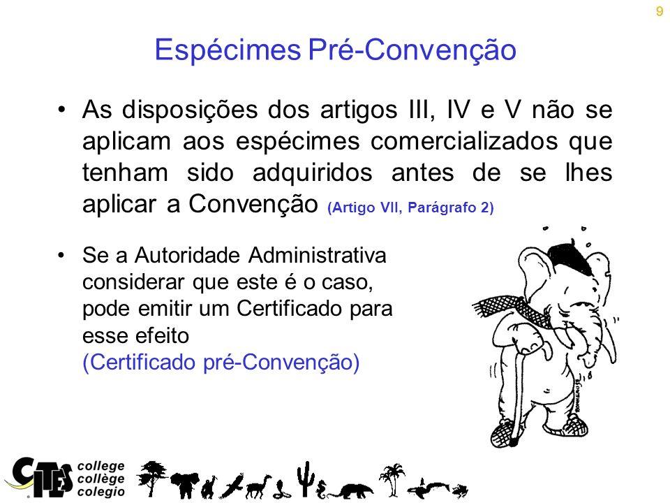 9 As disposições dos artigos III, IV e V não se aplicam aos espécimes comercializados que tenham sido adquiridos antes de se lhes aplicar a Convenção