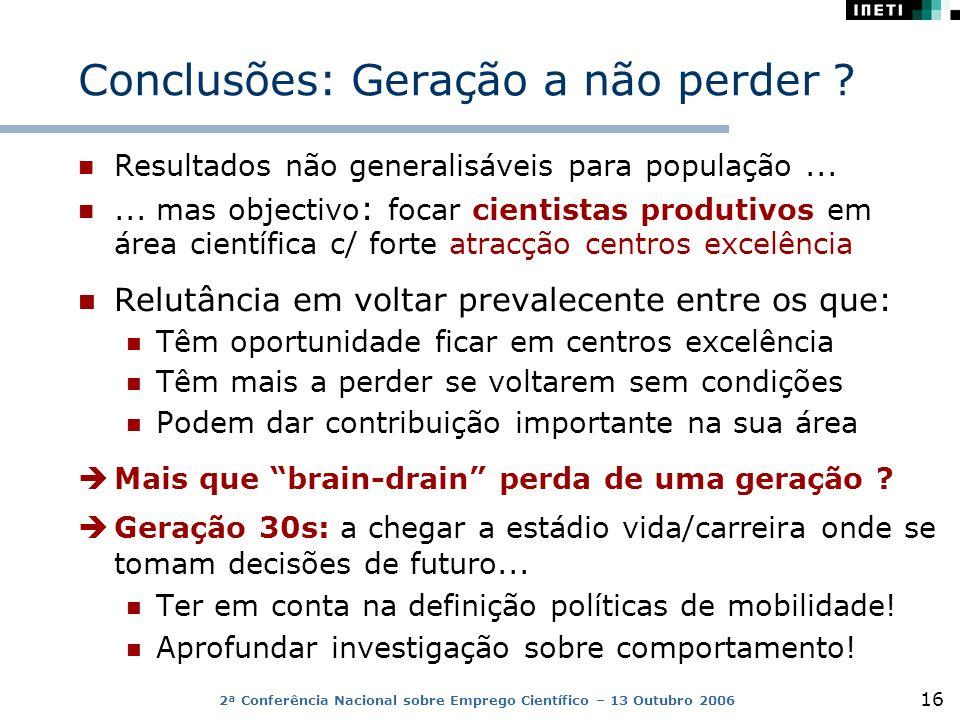 2ª Conferência Nacional sobre Emprego Científico – 13 Outubro 2006 16 Conclusões: Geração a não perder .