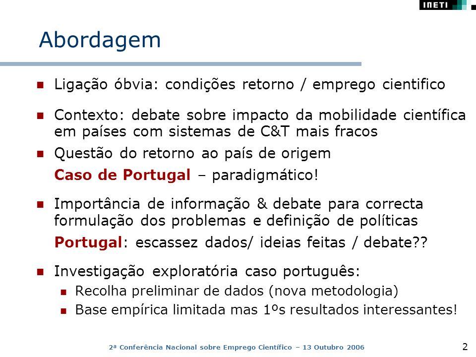 2 Abordagem Ligação óbvia: condições retorno / emprego cientifico Contexto: debate sobre impacto da mobilidade científica em países com sistemas de C&T mais fracos Questão do retorno ao país de origem Caso de Portugal – paradigmático.