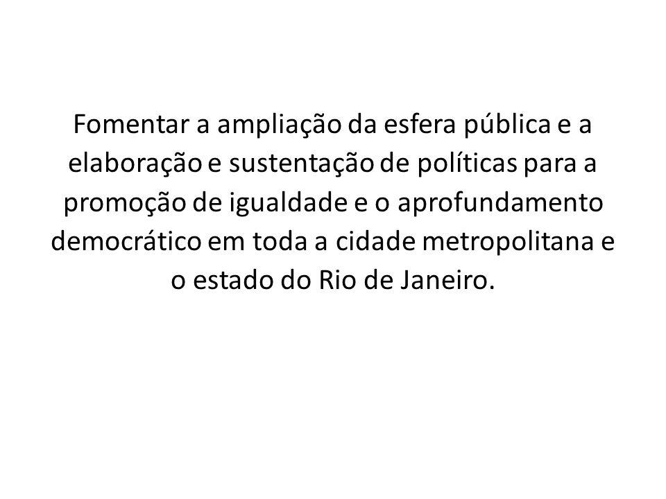 Rio inteiro igualdade, democracia, universalidade cidadania e proposição ação em rede / casa comum espaço associativo: abertura, envolvimento, transparência financiamento distribuído: associados, pessoas físicas, parceiros