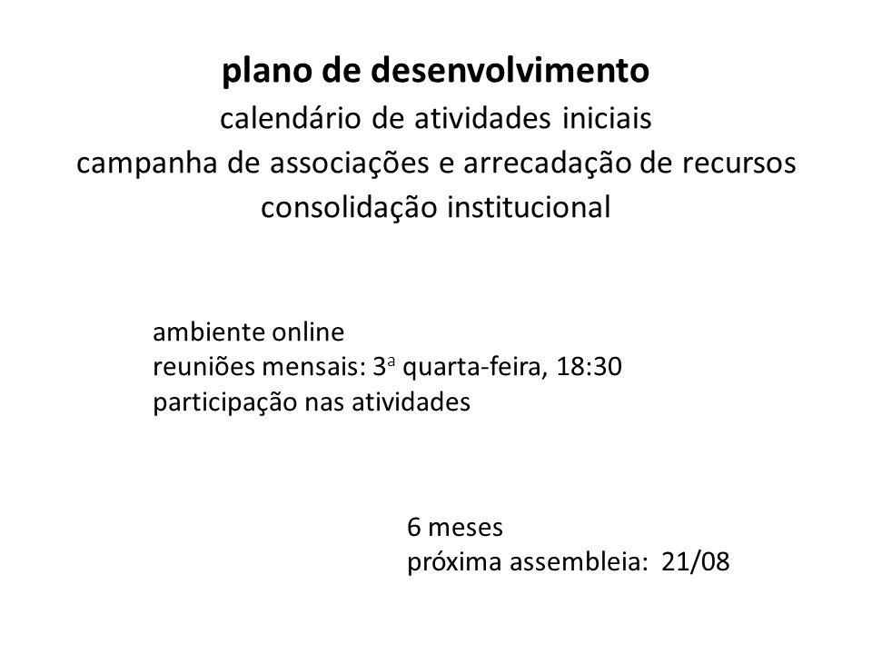 plano de desenvolvimento calendário de atividades iniciais campanha de associações e arrecadação de recursos consolidação institucional 6 meses próxim