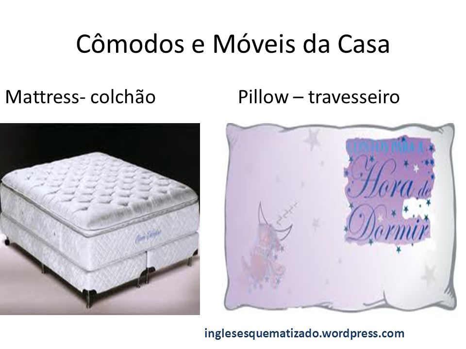 Cômodos e Móveis da Casa Mattress- colchãoPillow – travesseiro inglesesquematizado.wordpress.com