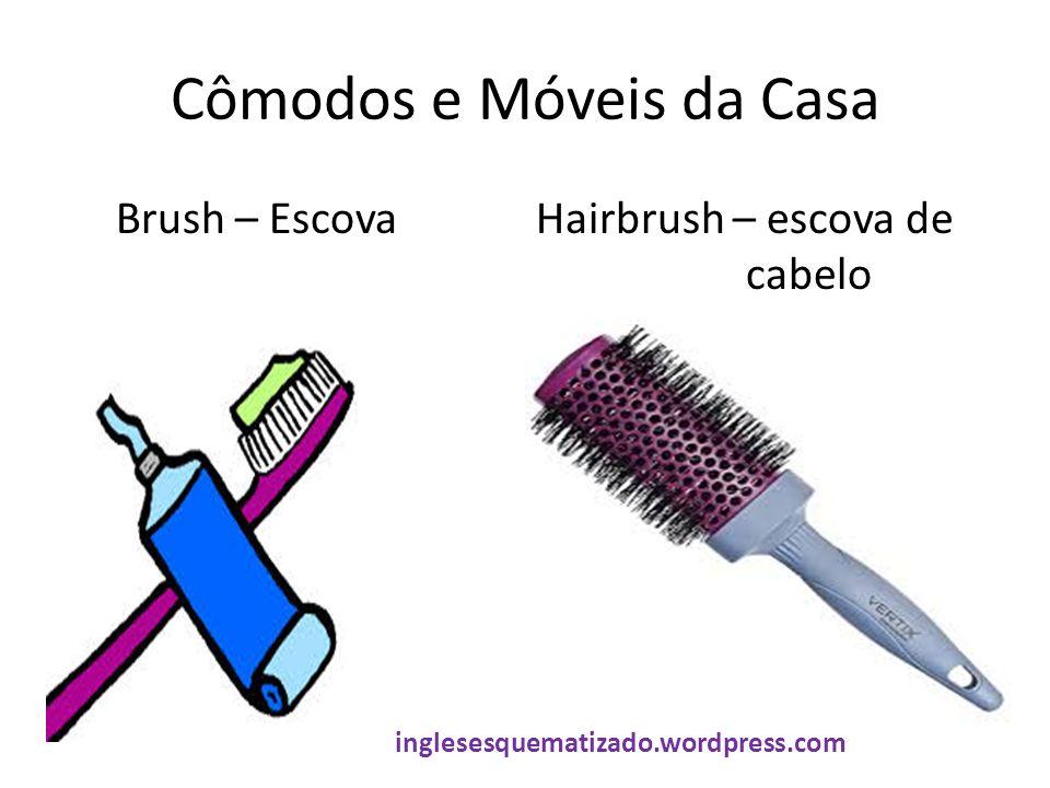Cômodos e Móveis da Casa Brush – EscovaHairbrush – escova de cabelo inglesesquematizado.wordpress.com
