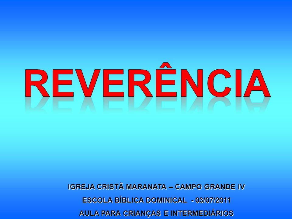 Através da sua Palavra, o Senhor nos ensina a ter Reverência.