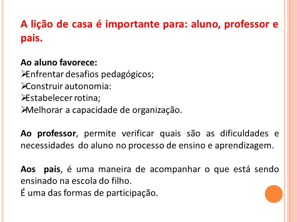A lição de casa é importante para: aluno, professor e pais.