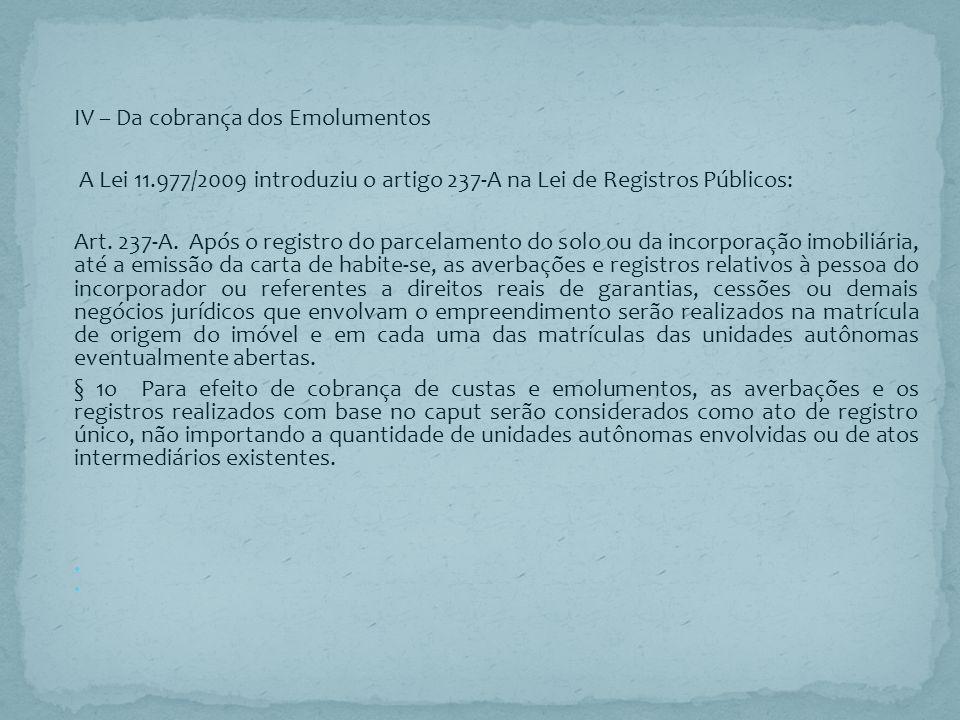 IV – Da cobrança dos Emolumentos A Lei 11.977/2009 introduziu o artigo 237-A na Lei de Registros Públicos: Art. 237-A. Após o registro do parcelamento