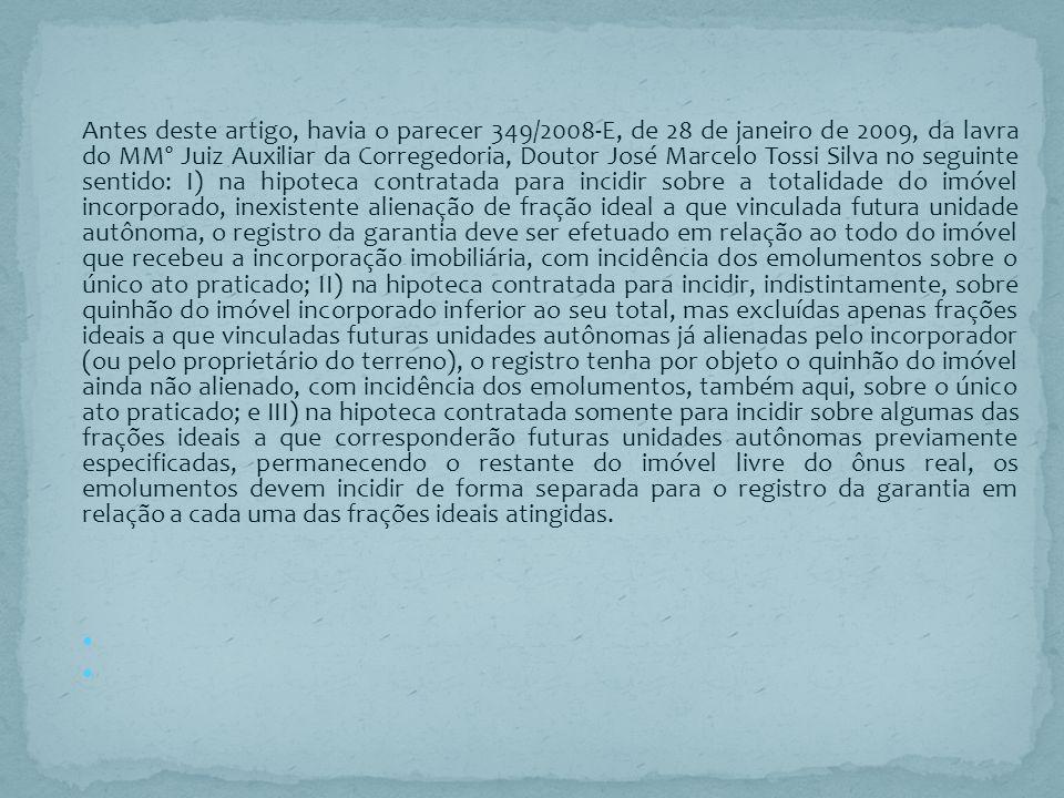 Antes deste artigo, havia o parecer 349/2008-E, de 28 de janeiro de 2009, da lavra do MMº Juiz Auxiliar da Corregedoria, Doutor José Marcelo Tossi Sil